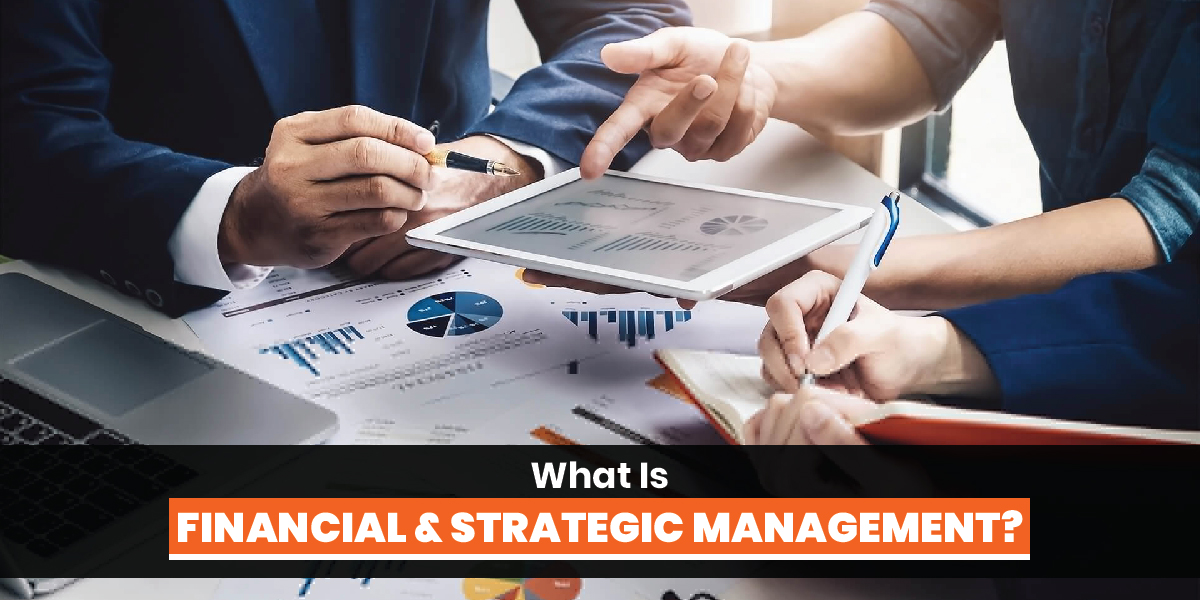 What Is Financial And Strategic Management?
