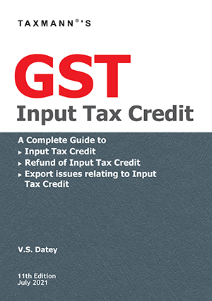 Taxmann GST Input Tax Credit By V S Datey Edition June 2021