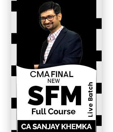 Video Lecture CMA Final SFM Regular New Syllabus By Sanjay Khemka